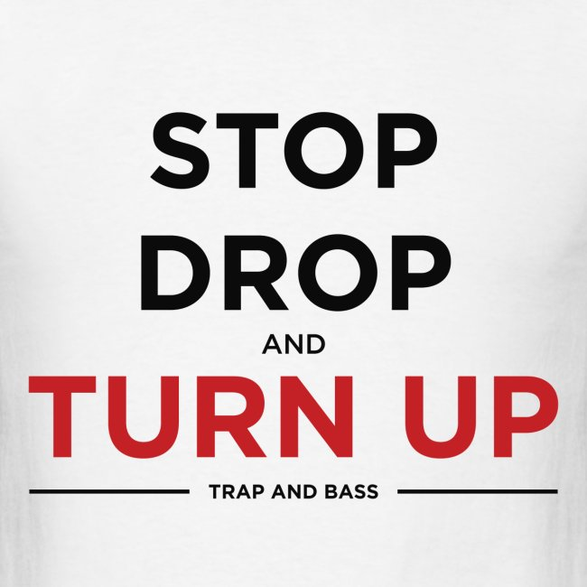 Stop, Drop, And Turn Up Mens T-Shirt