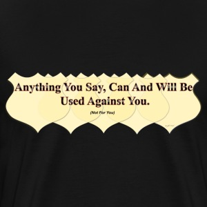 Anything You Say...(not for you) T-Shirts - Men's Premium T-Shirt