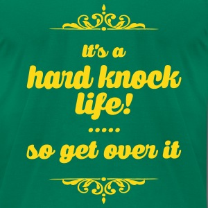 hard knock life, get over it T-Shirts - Men's T-Shirt by American Apparel