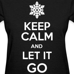 Keep Calm And Let It Go Women's T-Shirts - Women's T-Shirt