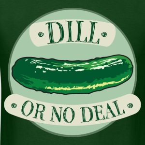 Dill Or No Deal T-Shirts - Men's T-Shirt