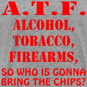 Alcohol, Tobacco Firearms So Who Is Gonna Bring Th - Men's Premium T-Shirt