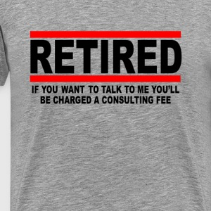 retired_i_will_charge_you_consulting_fee - Men's Premium T-Shirt
