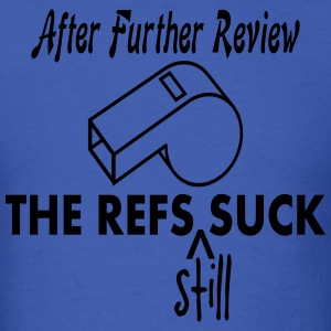 After Further Review The Refs Still Suck T-Shirt - Men's T-Shirt