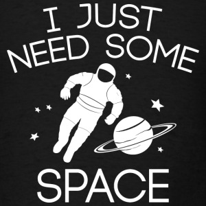 I Just Need Some Space - Men's T-Shirt
