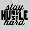 Stay Humble Hustle Hard - Men's Hoodie