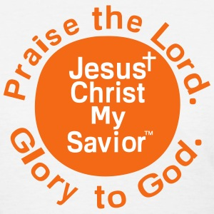 Praise To The Lord Jesus Christ Is My Savior - Women's T-Shirt