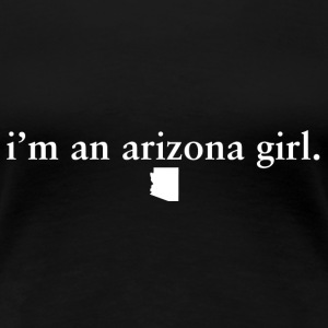 Arizona Girl Pride Proud T-shirt tee top shirt Women's T-Shirts - Women's Premium T-Shirt