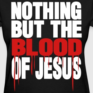 NOTHING BUT THE BLOOD OF JESUS - Women's T-Shirt