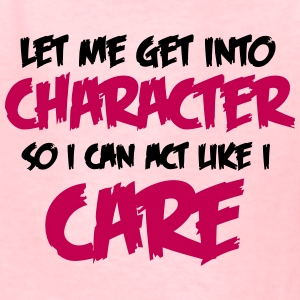 Get into Character/Like I Care - Kids' T-Shirt