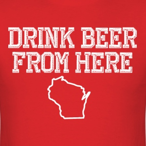 Drink Wisconsin Beer T-Shirts - Men's T-Shirt