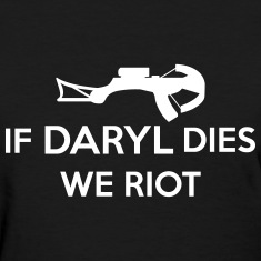 If Daryl Dies We Riot Women's T-Shirts