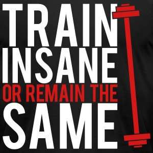 Train insane or remain the same T-Shirts - Men's T-Shirt by American Apparel
