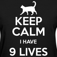 Keep Calm I Have 9 Lives Women's T-Shirts