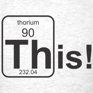 Thorium This! T-Shirts - Men's T-Shirt