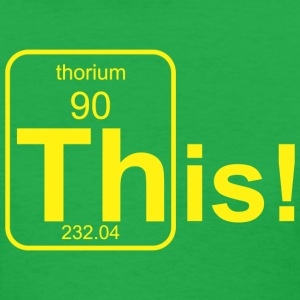 Thorium This! B Women's T-Shirts - Women's T-Shirt