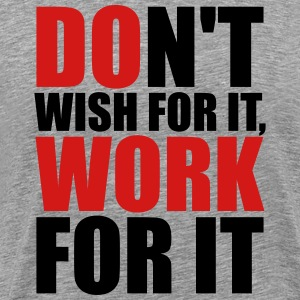 Don't wish for it, work for it T-Shirts - Men's Premium T-Shirt