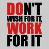 Don't wish for it, work for it Tanks - Women's Premium Tank Top