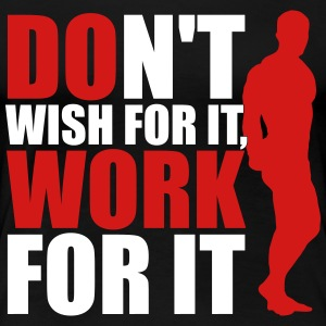 Don't wish for it, work for it Women's T-Shirts - Women's Premium T-Shirt