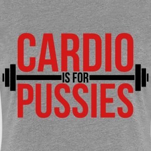 Cardio is for pussies Women's T-Shirts - Women's Premium T-Shirt
