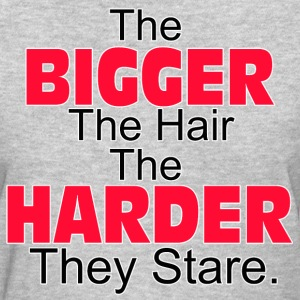 The Bigger The Hair - Women's T-Shirt