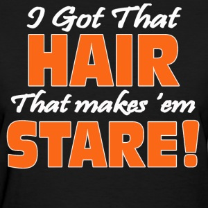 I Got That Hair... - Women's T-Shirt