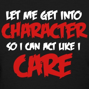 Get Into Character/Like I care Women's T-Shirts - Women's T-Shirt
