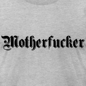 motherfucker T-Shirts - Men's T-Shirt by American Apparel
