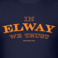 Design ~ In Elway We Trust - Mens - T-Shirt - OP