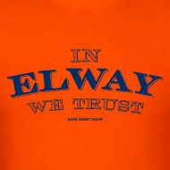 Design ~ In Elway We Trust - Mens - T-Shirt - NP