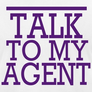 TALK TO MY AGENT T-Shirts - Men's T-Shirt by American Apparel