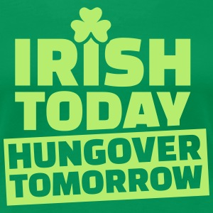 Irish today hungover tomorrow Women's T-Shirts - Women's Premium T-Shirt