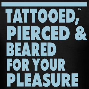 Tattooed,Pierced & Beared for your pleasure - Men's T-Shirt