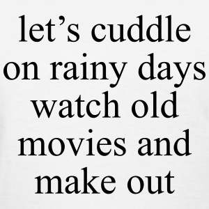 Let's cuddle on rainy days watch old movies  Women's T-Shirts - Women's T-Shirt