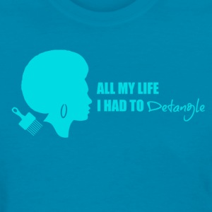 All My Life I had to Detangle Women's T-Shirts - Women's T-Shirt