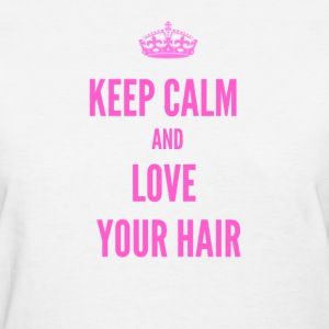 Keep Calm and Love Your Hair Women's T-Shirts - Women's T-Shirt