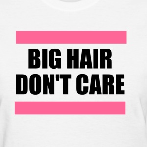 Big Hair Don't Care Women's T-Shirts - Women's T-Shirt