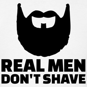 Real men don't shave T-Shirts - Men's T-Shirt