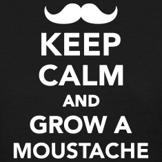 Keep calm and grow a moustache Women's T-Shirts