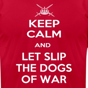 Keep Calm Dogs of War T-Shirts - Men's T-Shirt by American Apparel