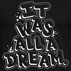 IT WAS ALL A DREAM T-Shirts - Men's Premium T-Shirt