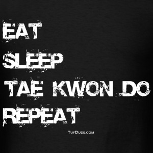 Eat Sleep Tae Kwon Do Repeat - wb - TD - Men's T-Shirt