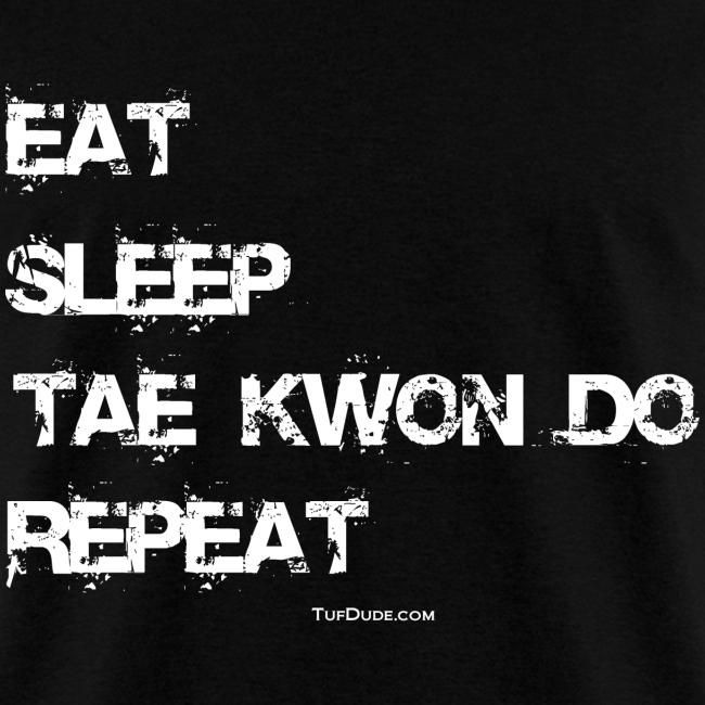 Eat Sleep Tae Kwon Do Repeat