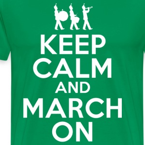 Keep Calm March On T-Shirts - Men's Premium T-Shirt