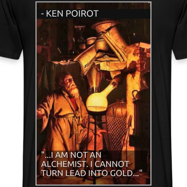 """T-Shirt: """"...I Am Not An Alchemist. I Cannot Turn Lead Into Gold..."""" Back Design"""
