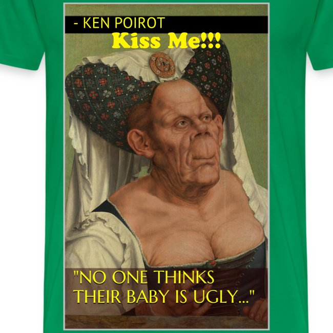 """T-Shirt: """"No One Thinks Their Baby is Ugly..."""" Kiss Me!! Front Desgin"""