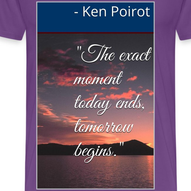 """T-Shirt: """"The Exact Moment Today Ends, Tomorrow Begins."""" Front Design"""