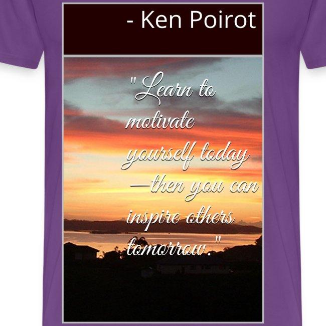 "T-Shirt: ""Learn to Motivate Yourself Today—Then You Can Inspire Others Tomorrow."" Front Design"