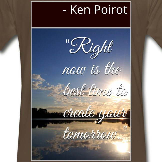 """T-Shirt: """"Right Now is the Best Time to Create Your Tomorrow."""" Back Design"""