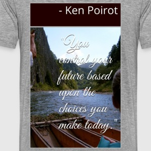 T-Shirt: You Control Your Future Based Upon the C - Men's Premium T-Shirt